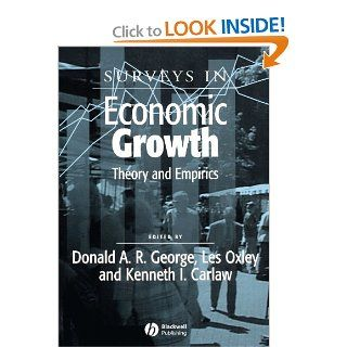 Surveys in Economic Growth: Theory and Empirics (Surveys of Recent Research in Economics) (9781405108812): Donald A. R. George, Les Oxley, Kenneth Carlaw: Books