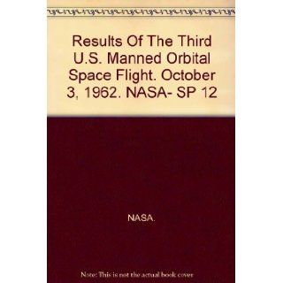Results Of The Third U.S. Manned Orbital Space Flight. October 3, 1962. NASA  SP 12: NASA.: Books
