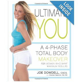 Ultimate You: A 4 Phase Total Body Makeover for Women Who Want Maximum Results: Joe Dowdell, Brooke Kalanick: 9781605296272: Books
