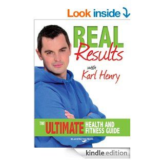 Real Results: The Ultimate Health and Fitness Guide   Kindle edition by Karl Henry. Health, Fitness & Dieting Kindle eBooks @ .