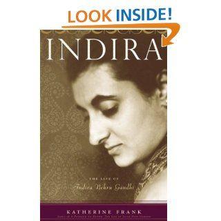 Indira: The Life of Indira Nehru Gandhi: Katherine Frank: 0046442730976: Books