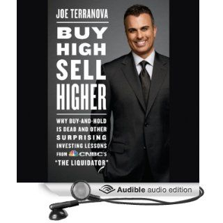 Buy High, Sell Higher: Why Buy and Hold Is Dead and Other Investing Lessons from CNBC's 'The Liquidator' (Audible Audio Edition): Joe Terranova, L. J. Ganser: Books