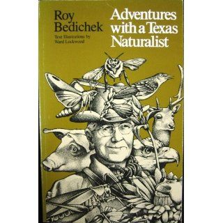 Adventures with a Texas Naturalist (Texas Classics): Roy Bedichek, Ward Lockwood, Rick Bass: 9780292703117: Books