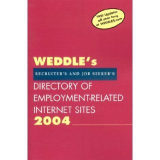 Weddle's 2004 Directory of Employment Related Internet Sites For Recruiters & Job Seekers (Weddle's Directory of Employment Related Internet Sites for Recruiters and Job Seekers) Peter Weddle 9781928734192 Books
