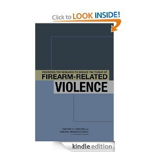 Priorities for Research to Reduce the Threat of Firearm Related Violence eBook: Alan I. Leshner, Bruce M. Altevogt, Arlene F. Lee, Margaret A. McCoy, Patrick W. Kelley, Committee on Priorities for a Public Health Research Agenda to Reduce the Threat of Fir