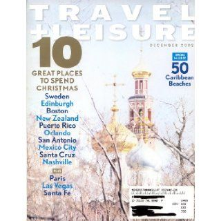 Travel + Leisure 32:12 (Dec. 2002) 10 Great Places to Spend Christmas: Sweden, Edinburgh, Boston, New Zealand, Puerto Rico, Orlando, San Antonio, Mexico City, Santa Cruz, Nashville. Paris, Las Vegas, Santa Fe. 50 Caribbean Beaches. Moscow. Andalusia.: Edwa