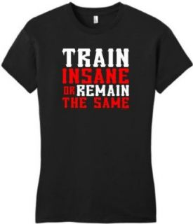 Train Insane or Remain the Same Juniors T Shirt Clothing