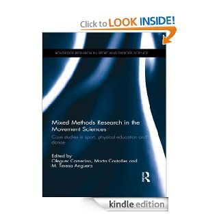 Mixed Methods Research in the Movement Sciences: Case Studies in Sport, Physical Education and Dance (Routledge Research in Sport and Exercise Science) eBook: Oleguer Camerino, Marta Castaner, Teresa M Anguera: Kindle Store