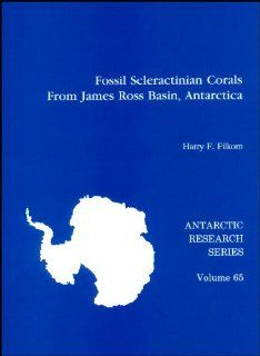 Fossil Scleractinian Corals from James Ross Basin, Antarctica (Antarctic Research Series): Harry F. Filkorn: 9780875908496: Books