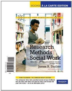 Research Methods for Social Work: Being Producers and Consumers of Research (Updated Edition), Books a la Carte Edition (2nd Edition): James R. Dudley: 9780205011315: Books