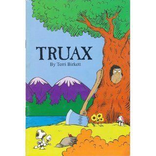 TRUAX by Terri Birkett (1994 Softcover 20 page booklet. Written in the same style as Dr. Seuss' LORAX, TRUAX is published as a defense of logging trees.) Books