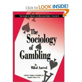 The Sociology of Gambling, Vol. 2 (The Gambling Theory and Research Series, V. 2) (9780398073817) Mikal J. Aasved Books
