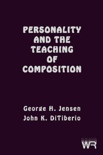 Personality and the Teaching of Composition (Writing Research S): George H. Jensen, John K. DiTiberio: 9781567501599: Books