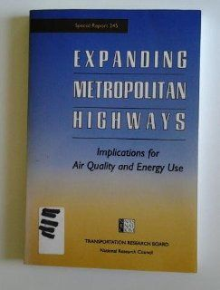 Expanding Metropolitan Highways: Implications for Air Quality and Energy Use (Special Report (National Research Council (U S) Transportation Research Board)): Transportation Research Board National Research Council, Committee for Study of Impacts of Highwa