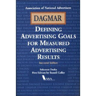 Dagmar, Defining Advertising Goals for Measured Advertising Results Defining Advertising Goals for Measuring Advertising Results Solomon Dutka, Russell Colley 9780844234229 Books