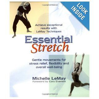 Essential Stretch: Achieve Expectional Results with Lemay Techniques, Gentle Movements for Stress Relief, Flexibiliy, and Overall Well being: Michelle LeMay, Cory Everson: 9780399528934: Books