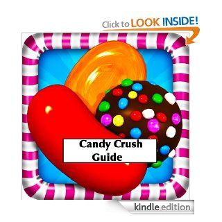 "Candy Crush Saga Game Guide: For Kindle Fire HD! A Complete Beginner's Guide Know the Best Tips and Tricks to Get the ""Sweetest"" Results eBook: Tom F Miller: Kindle Store"