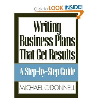 Writing Business Plans That Get Results: Michael O'Donnell: 9780809240074: Books