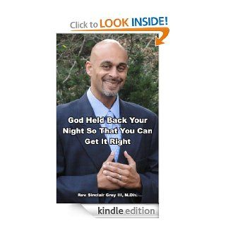 God Held Back Your Night So That You Can Get It Right   Kindle edition by Rev. Sinclair Grey III. Religion & Spirituality Kindle eBooks @ .