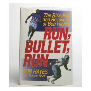 Run, Bullet, Run: The Rise, Fall, and Recovery of Bob Hayes: Bob Hayes, Robert Pack: 9780060182007: Books