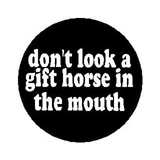 "Proverb Saying Quote "" DON'T LOOK A GIFT HORSE IN THE MOUTH "" Pinback Button 1.25"" Pin / Badge: Everything Else"