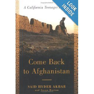 Come Back to Afghanistan: A California Teenager's Story: Said Hyder Akbar, Susan Burton: 9781582345208: Books