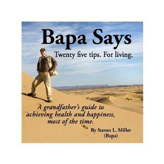 Bapa Says: Steven L. Miller, Yvonne Lee Miller: 9780615950372: Books