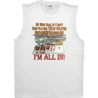 MENS SHOOTER (SLEEVELESS) T SHIRT : WHITE   SMALL   My WIfe Said If I Dont Stop Playing Texas Hold Em Shes Going To Leave Me   Im All In   Funny Poker: Clothing