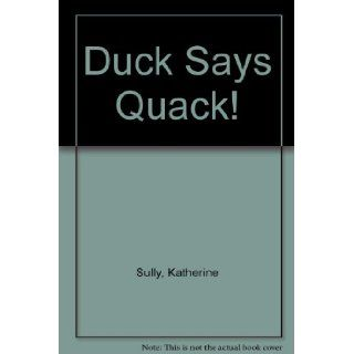 Duck Says Quack!: Katherine Sully, Janet Samuel: 9781407587264: Books