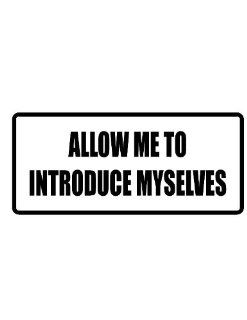 """8"""" wide ALLOW ME TO INTRODUCE MYSELVES. Printed funny saying bumper sticker decal for any smooth surface such as windows bumpers laptops or any smooth surface.: Everything Else"""