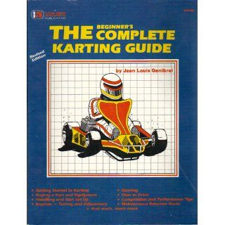The Beginner's Complete Karting Guide: Jean Louis Genibrel, Steve Smith, Georgiann Smith: 9780936834405: Books