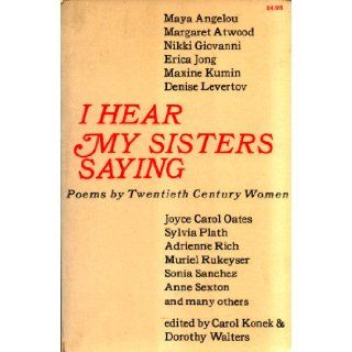 I hear my sisters saying: Poems by twentieth century women: Carol & Walters, Dorothy (editors) Konek: 9780690010923: Books