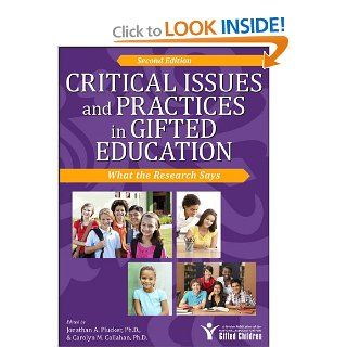 Critical Issues and Practices in Gifted Education, 2E: What the Research Says (9781618210951): Carolyn Callahan, Jonathan Plucker Ph.D.: Books