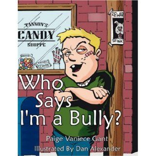 Who Says I'm a Bully?: Paige Gant: 9781434324344: Books