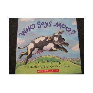 Who Says Moo?: Ruth Young, Lisa Campbell Ernst: Books