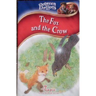 The Fox and the Crow, Between the Lions (Growing Kids Inside and out, Chick fil A): Mary Weber (retold by), Fred Marvin: Books