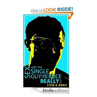 Sex And The Single Guy: What The Bible REALLY Says   Kindle edition by Steve R. Bierly. Religion & Spirituality Kindle eBooks @ .