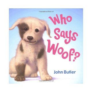 Who Says Woof? (9780670036554): John Butler: Books