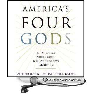 America's Four Gods What We Say About God   & What That Says About Us (Audible Audio Edition) Paul Froese, Christopher Bader, Robert Blumenfeld Books