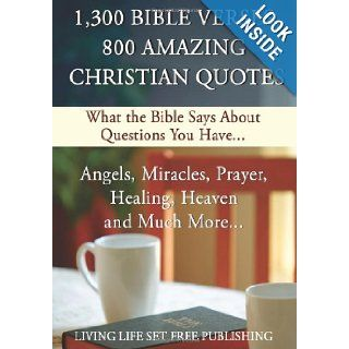 1, 300 Bible Verses 800 Amazing Christian Quotes: What The Bible Says About Questions You Have: Living Life Set Free Publishing: 9781483947068: Books