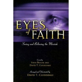 Eyes of Faith: Seeing and Believing the Messiah: Steve Moore, David T. Clydesdale: 9785557708111: Books