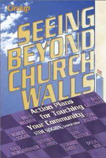 Seeing Beyond Church Walls Action Plans for Touching Your Community (9780764423437) Steve Sjogren, Stephen L. Ayers, Bob Logan Books