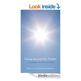 Seeing Beyond the Visible eBook: Robert L., Pensacola H. Jefferson: Kindle Store