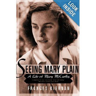 Seeing Mary Plain: A Life of Mary McCarthy: Frances Kiernan: 9780393323078: Books