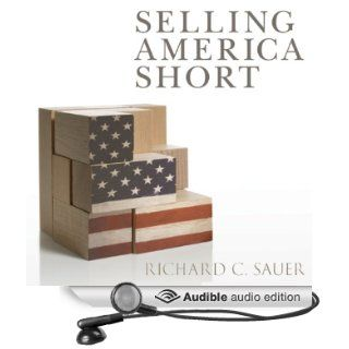 Selling America Short: The SEC and Market Contrarians in the Age of Absurdity (Audible Audio Edition): Richard C. Sauer, Ken Kliban: Books