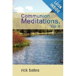 Communion Meditations, Vol II: Rick Bates: 9781936746125: Books