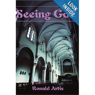 Seeing God: Ronald Artis: 9780595141906: Books