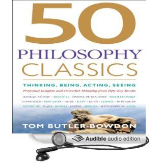 50 Philosophy Classics: Thinking, Being, Acting, Seeing, Profound Insights and Powerful Thinking from Fifty Key Books (Audible Audio Edition): Tom Butler Bowdon, Sean Pratt: Books