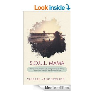 S.O.U.L. Mama Seeing Only an Unlimited Life An Experience of Awakening, Creating a New Paradigm, and Living from the Soul   Kindle edition by Vidette Vanderweide. Self Help Kindle eBooks @ .