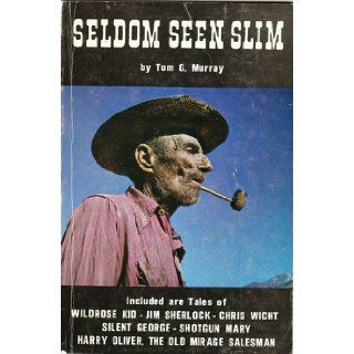 Seldom Seen Slim: Last of the famous Death Valley, single blanket jackass prospectors: Tom G Murray: Books